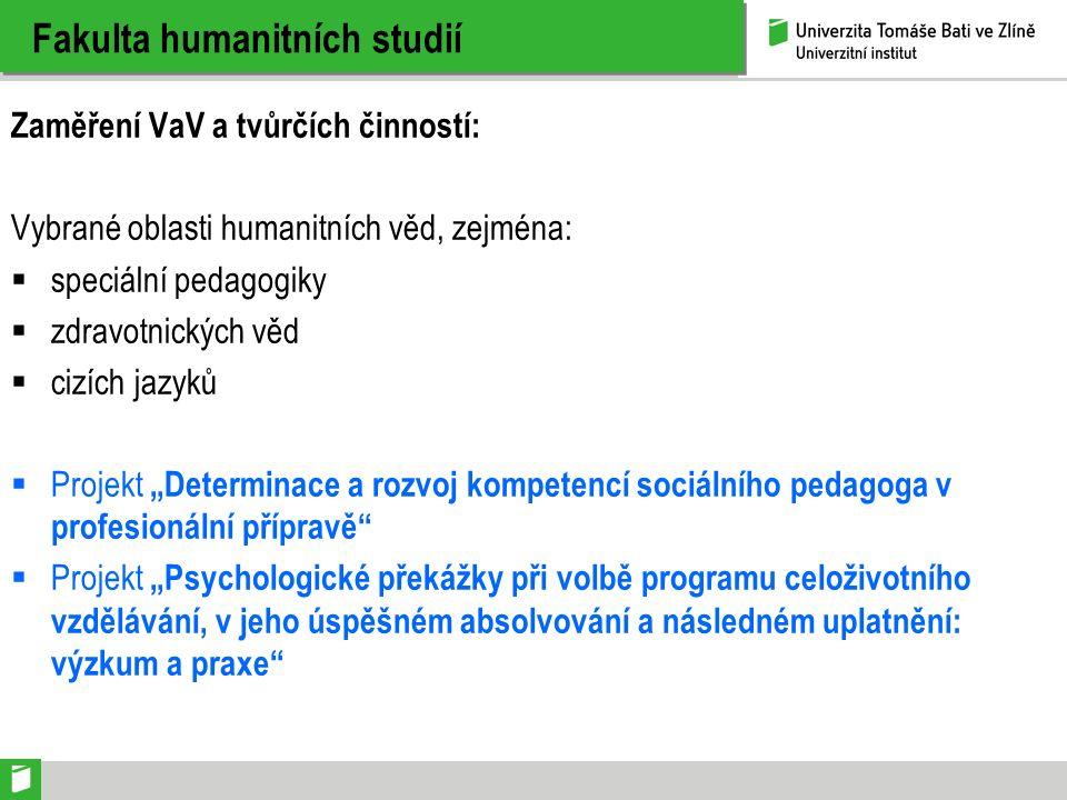 Fakulta humanitních studií Zaměření VaV a tvůrčích činností: Vybrané oblasti humanitních věd, zejména:  speciální pedagogiky  zdravotnických věd  c