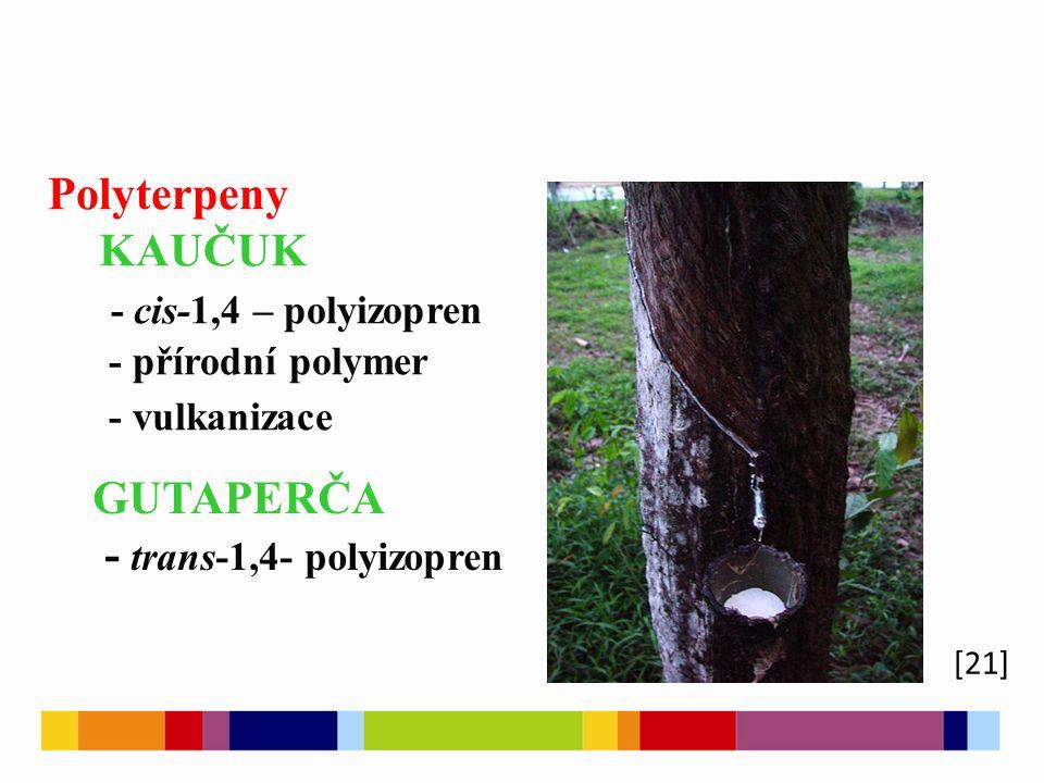 [21] Polyterpeny KAUČUK - cis-1,4 – polyizopren - přírodní polymer - vulkanizace GUTAPERČA - trans-1,4- polyizopren