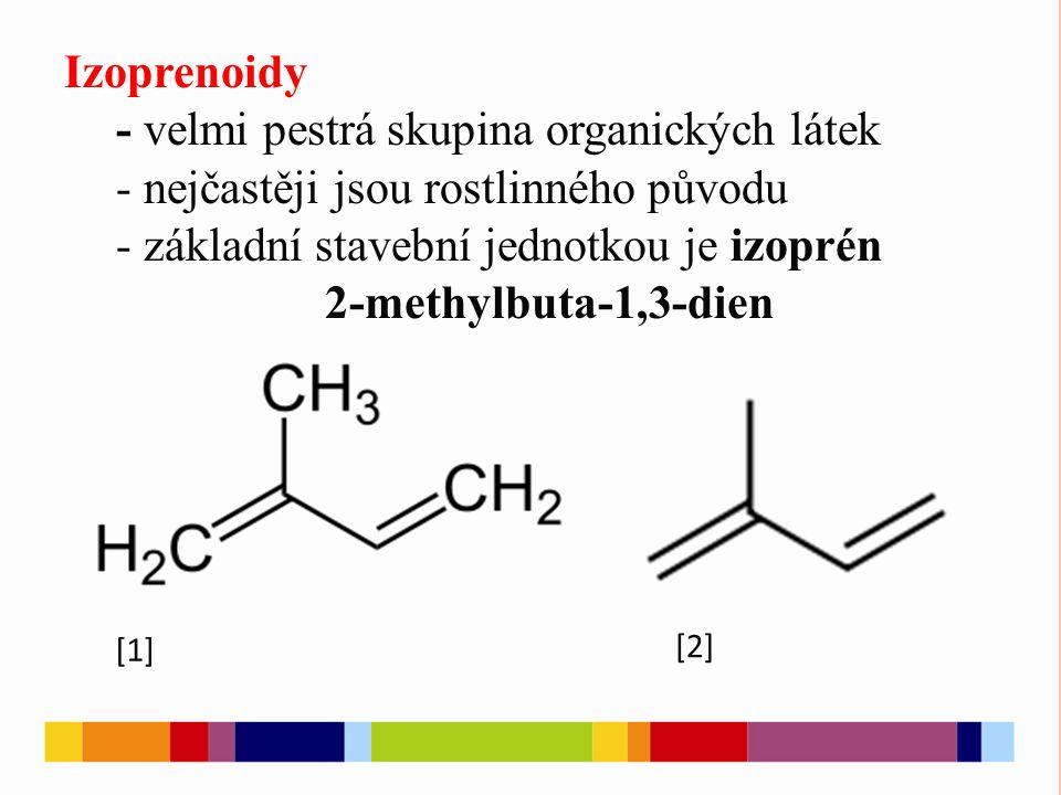 [1] Izoprenoidy - velmi pestrá skupina organických látek - nejčastěji jsou rostlinného původu - základní stavební jednotkou je izoprén 2-methylbuta-1,3-dien [2]