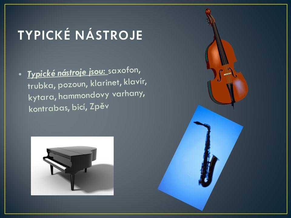 Typické nástroje jsou: saxofon, trubka, pozoun, klarinet, klavír, kytara, hammondovy varhany, kontrabas, bicí, Zpěv