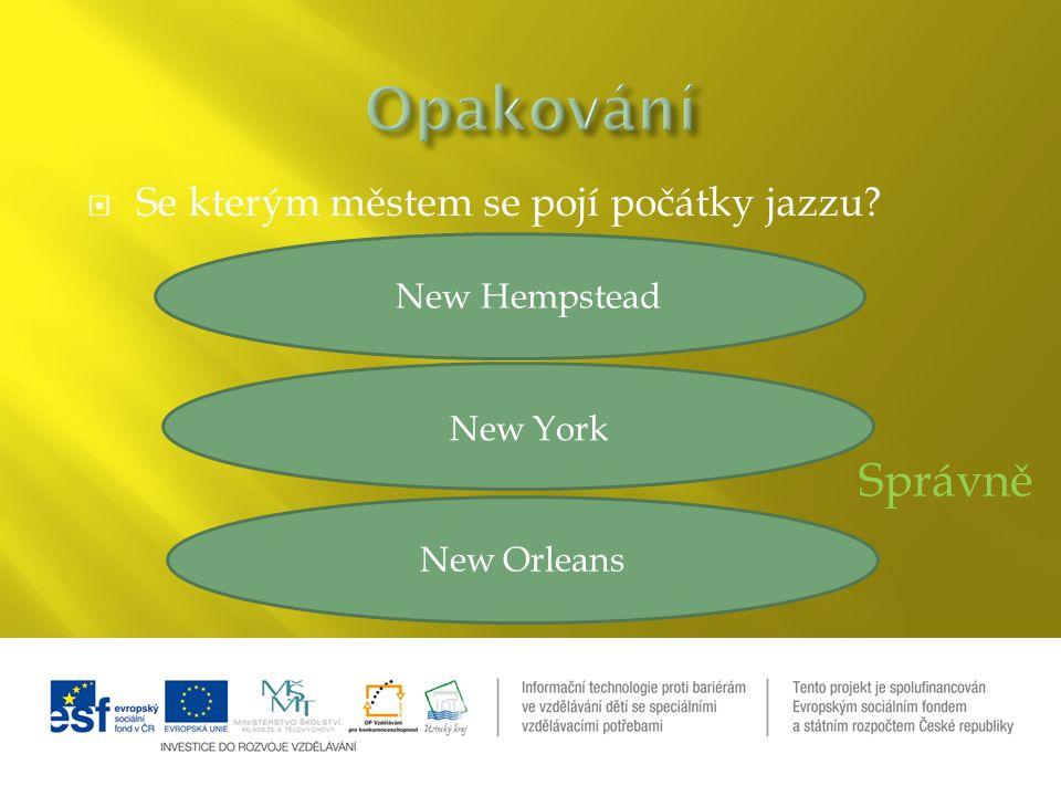  Se kterým městem se pojí počátky jazzu New York New Orleans New Hempstead Správně