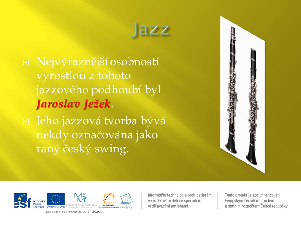 Jaroslav Ježek  Nejvýraznější osobností vyrostlou z tohoto jazzového podhoubí byl Jaroslav Ježek.