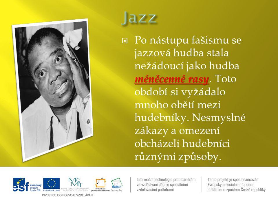 méněcenné rasy  Po nástupu fašismu se jazzová hudba stala nežádoucí jako hudba méněcenné rasy.