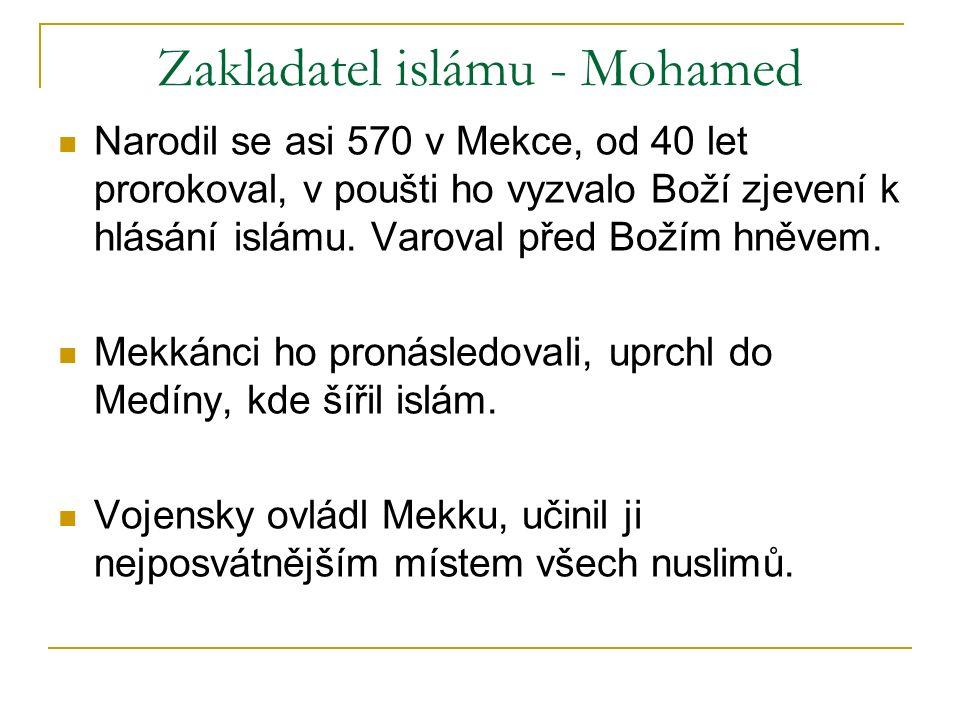 Zakladatel islámu - Mohamed Narodil se asi 570 v Mekce, od 40 let prorokoval, v poušti ho vyzvalo Boží zjevení k hlásání islámu.