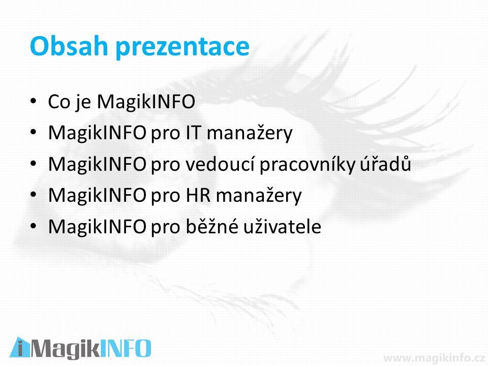 Obsah prezentace Co je MagikINFO MagikINFO pro IT manažery MagikINFO pro vedoucí pracovníky úřadů MagikINFO pro HR manažery MagikINFO pro běžné uživatele