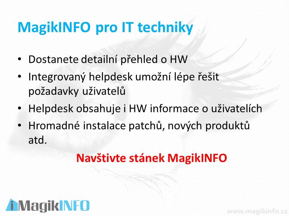 MagikINFO pro IT techniky Dostanete detailní přehled o HW Integrovaný helpdesk umožní lépe řešit požadavky uživatelů Helpdesk obsahuje i HW informace o uživatelích Hromadné instalace patchů, nových produktů atd.