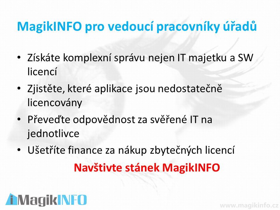 MagikINFO pro vedoucí pracovníky úřadů Získáte komplexní správu nejen IT majetku a SW licencí Zjistěte, které aplikace jsou nedostatečně licencovány Převeďte odpovědnost za svěřené IT na jednotlivce Ušetříte finance za nákup zbytečných licencí Navštivte stánek MagikINFO