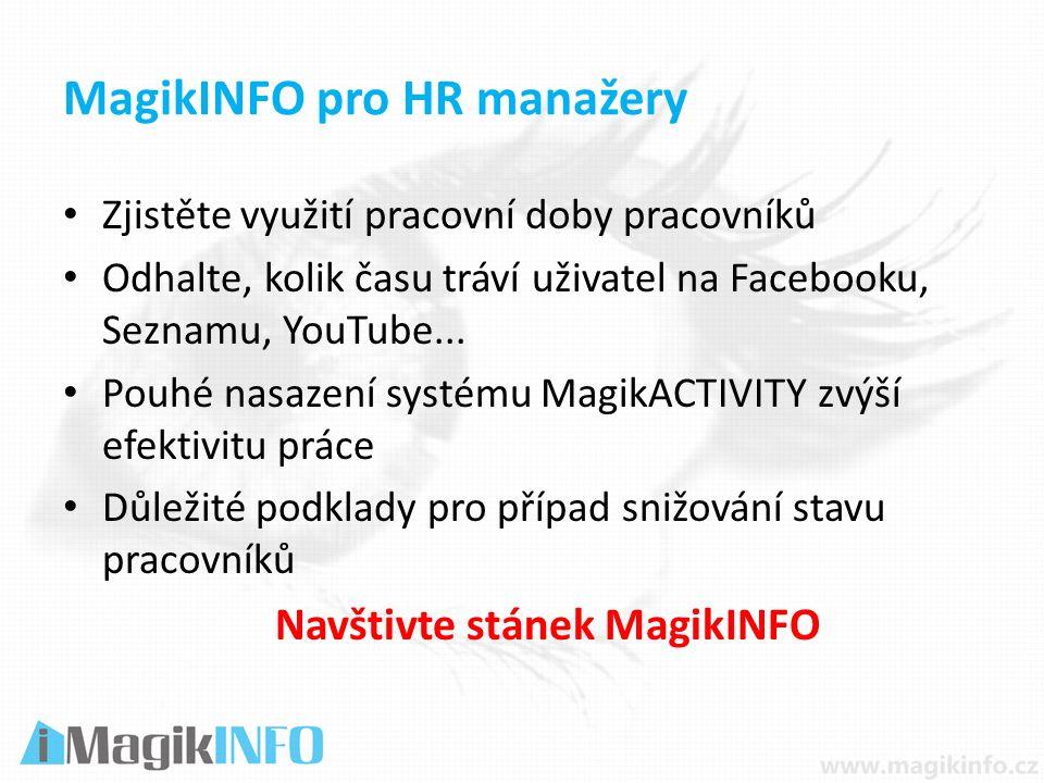 MagikINFO pro HR manažery Zjistěte využití pracovní doby pracovníků Odhalte, kolik času tráví uživatel na Facebooku, Seznamu, YouTube...