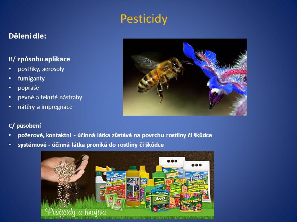 Pesticidy Dělení dle: D/ mechanismu působení (co inhibují): inhibitory acetylcholinesterázy inhibitory chitin syntetázy antagonista ekdysonu (hmyzí steroid ovlivňující larvální stadium vývoje) inhibitory kyseliny gama-aminomáselné analogy juvenilních hormonů (regulují růst hormonů) antikoagulanty inhibitory glutamin syntetázy inhibitory demetylace steroidů inhibitory protoporfyrnogen oxidázy inhibitory RNA polymerázy inhibitory syntetázy proteinů inhibitory transportu elektronů při fotosyntéze inhibitory mitochondriální respirace