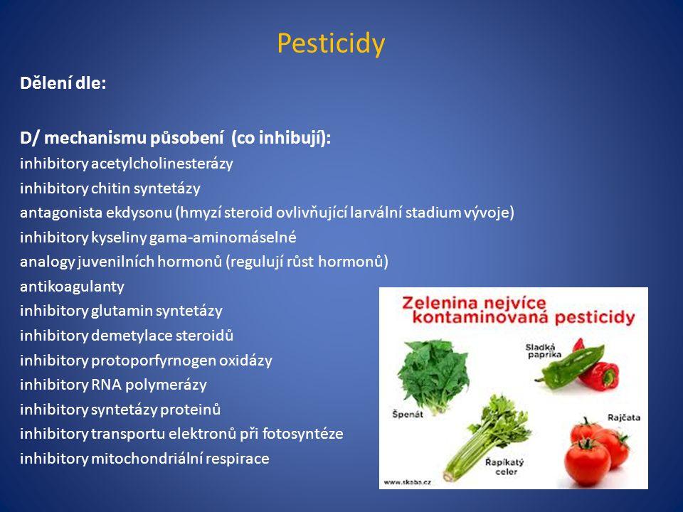 Pesticidy Dělení dle: E/ základního chemického strukturního motivu: organofosfáty karbamáty chlororganické sloučeniny syntetické pyretroidy fenoly morfoliny azoly aniliny měďnaté sloučeniny