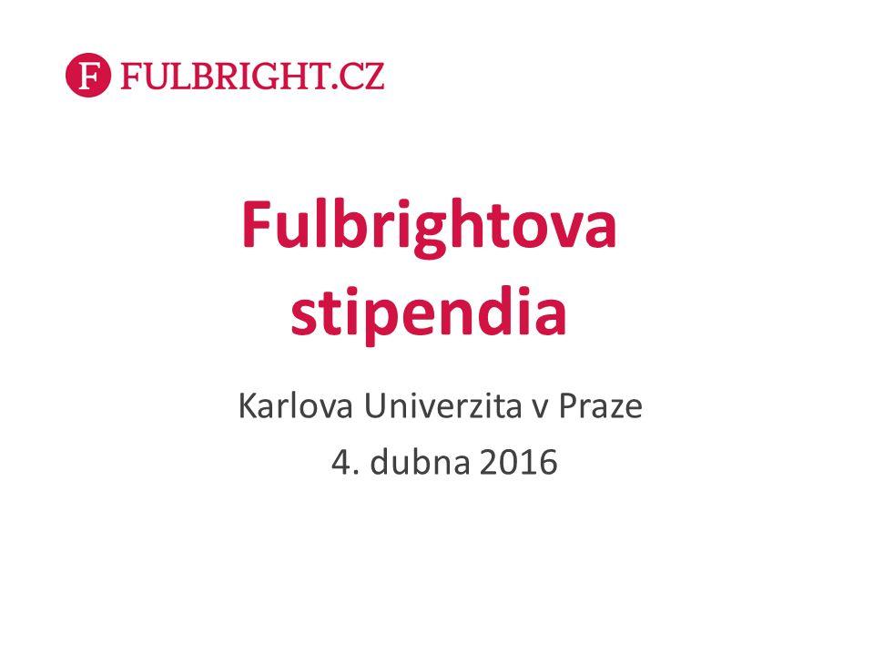 Fulbrightova stipendia Karlova Univerzita v Praze 4. dubna 2016