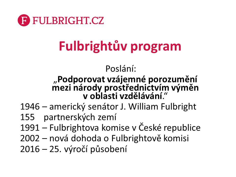 """Fulbrightův program Poslání: """"Podporovat vzájemné porozumění mezi národy prostřednictvím výměn v oblasti vzdělávání. 1946 – americký senátor J."""