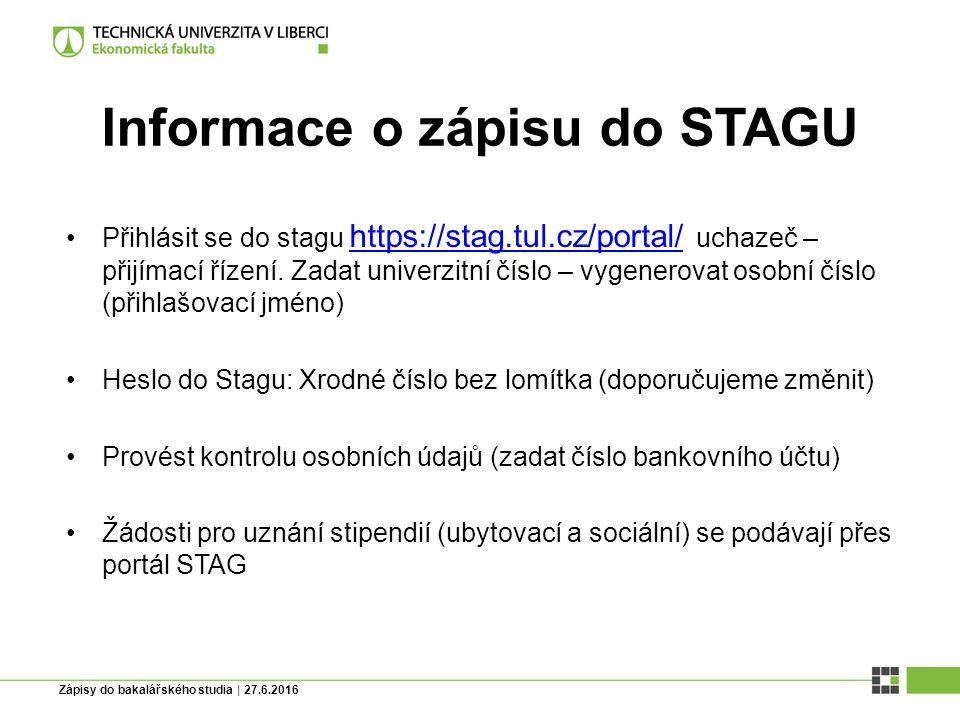 Zápisy do bakalářského studia | 27.6.2016 Informace o zápisu do STAGU Přihlásit se do stagu https://stag.tul.cz/portal/ uchazeč – přijímací řízení.