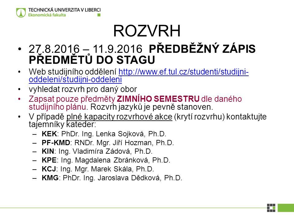 ROZVRH 27.8.2016 – 11.9.2016 PŘEDBĚŽNÝ ZÁPIS PŘEDMĚTŮ DO STAGU Web studijního oddělení http://www.ef.tul.cz/studenti/studijni- oddeleni/studijni-oddelenihttp://www.ef.tul.cz/studenti/studijni- oddeleni/studijni-oddeleni vyhledat rozvrh pro daný obor Zapsat pouze předměty ZIMNÍHO SEMESTRU dle daného studijního plánu.