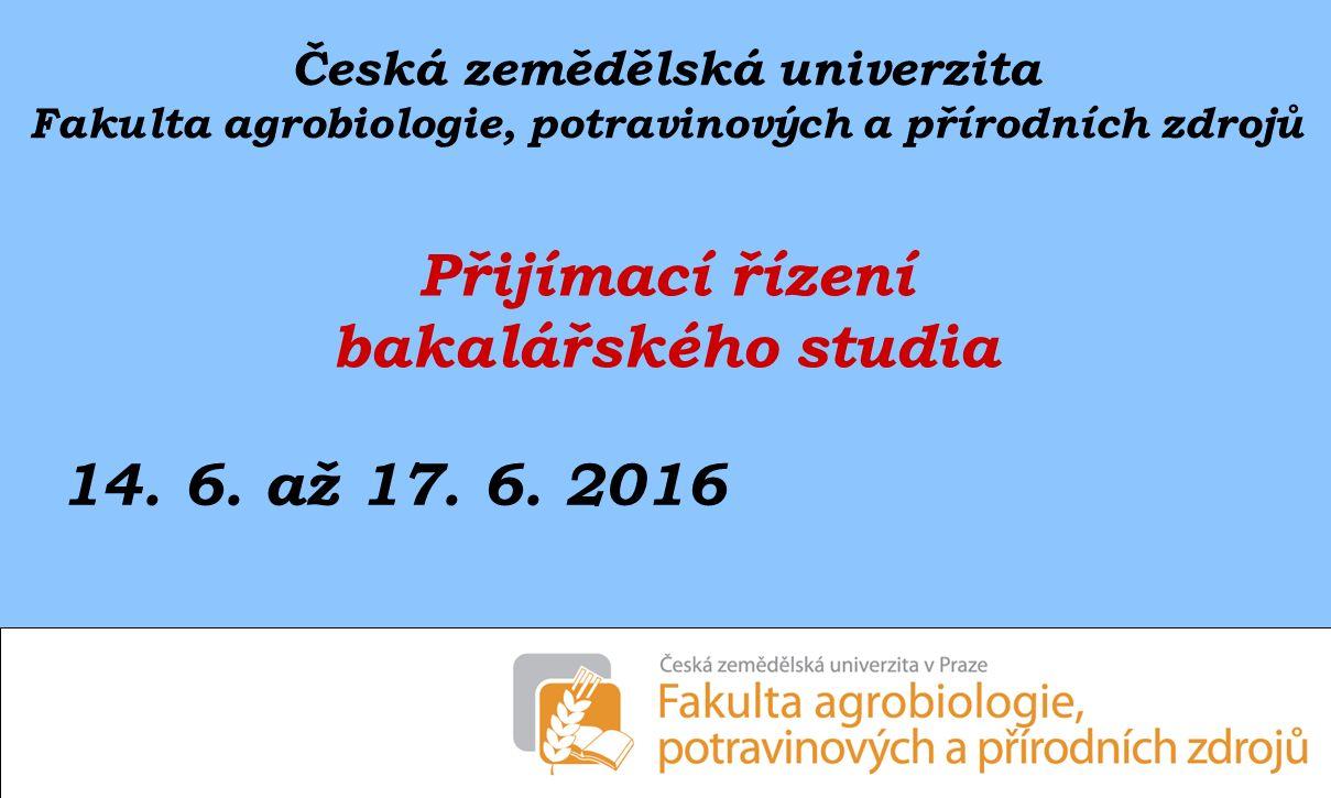 Česká zemědělská univerzita Fakulta agrobiologie, potravinových a přírodních zdrojů Přijímací řízení bakalářského studia 14.