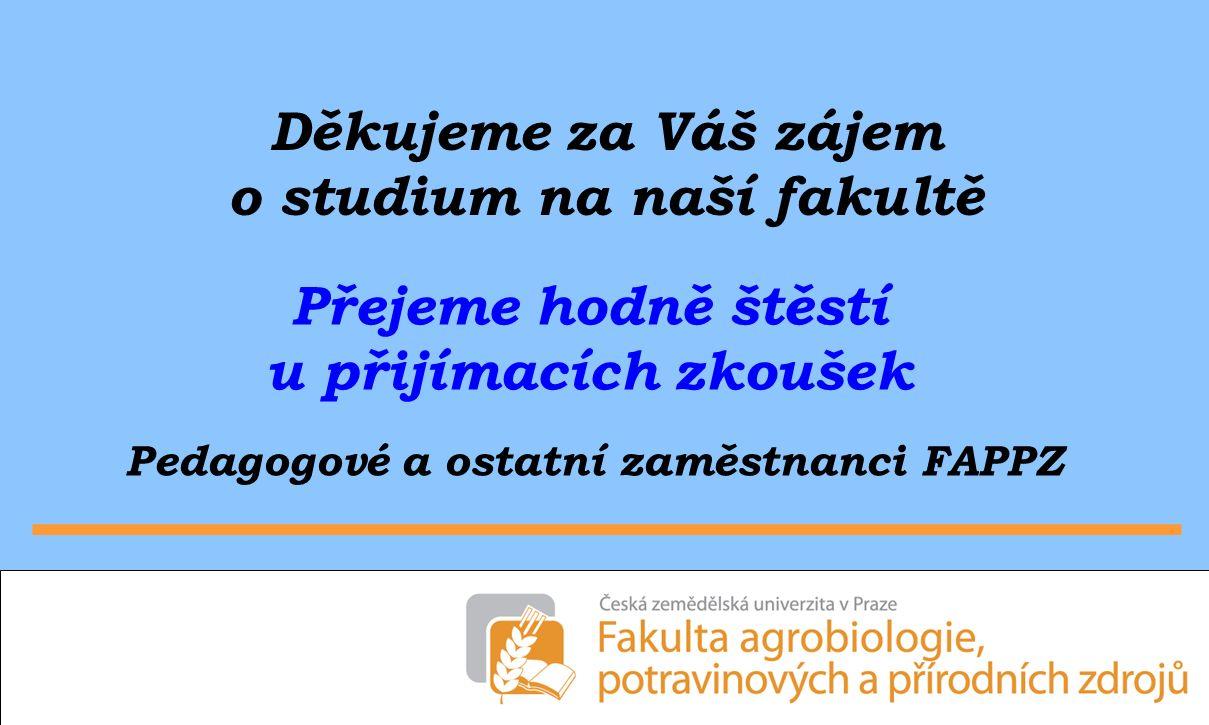 Děkujeme za Váš zájem o studium na naší fakultě Přejeme hodně štěstí u přijímacích zkoušek Pedagogové a ostatní zaměstnanci FAPPZ