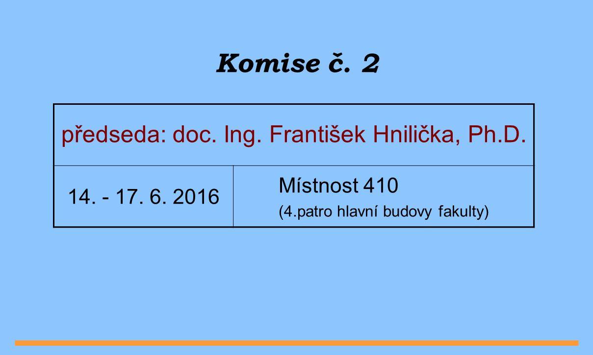 Komise č. 2 předseda: doc. Ing. František Hnilička, Ph.D.