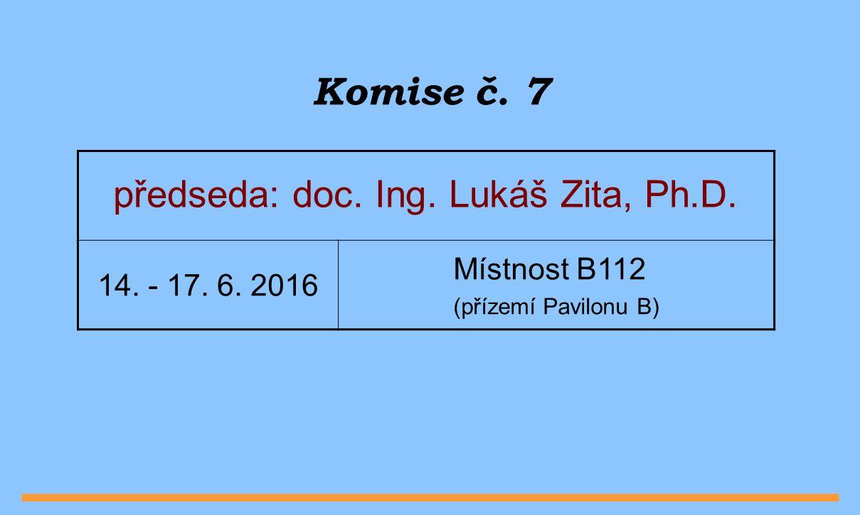 Komise č. 7 předseda: doc. Ing. Lukáš Zita, Ph.D.