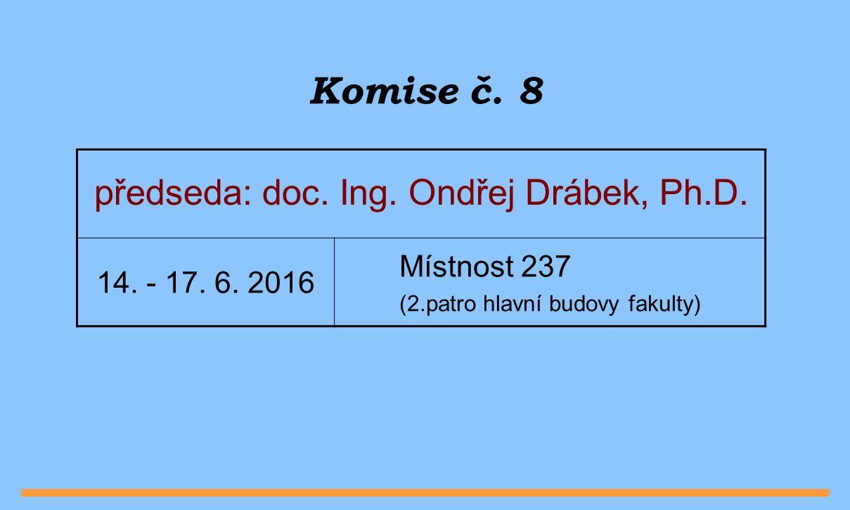 Komise č. 8 předseda: doc. Ing. Ondřej Drábek, Ph.D.