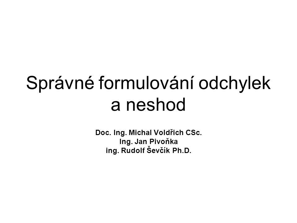 Správné formulování odchylek a neshod Doc. Ing. Michal Voldřich CSc. Ing. Jan Pivoňka ing. Rudolf Ševčík Ph.D.