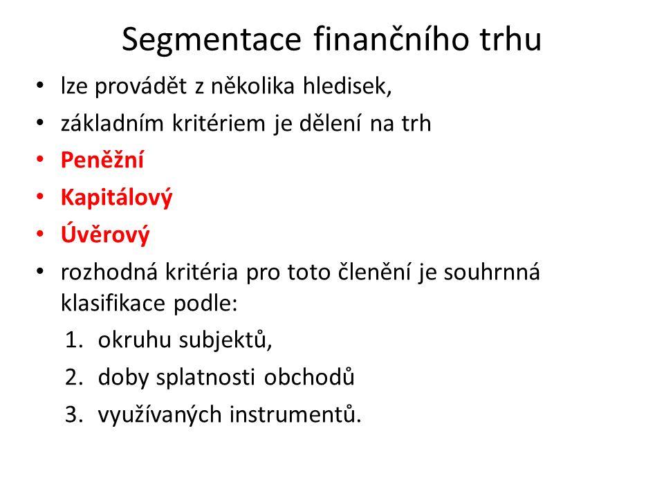 Segmentace finančního trhu lze provádět z několika hledisek, základním kritériem je dělení na trh Peněžní Kapitálový Úvěrový rozhodná kritéria pro tot