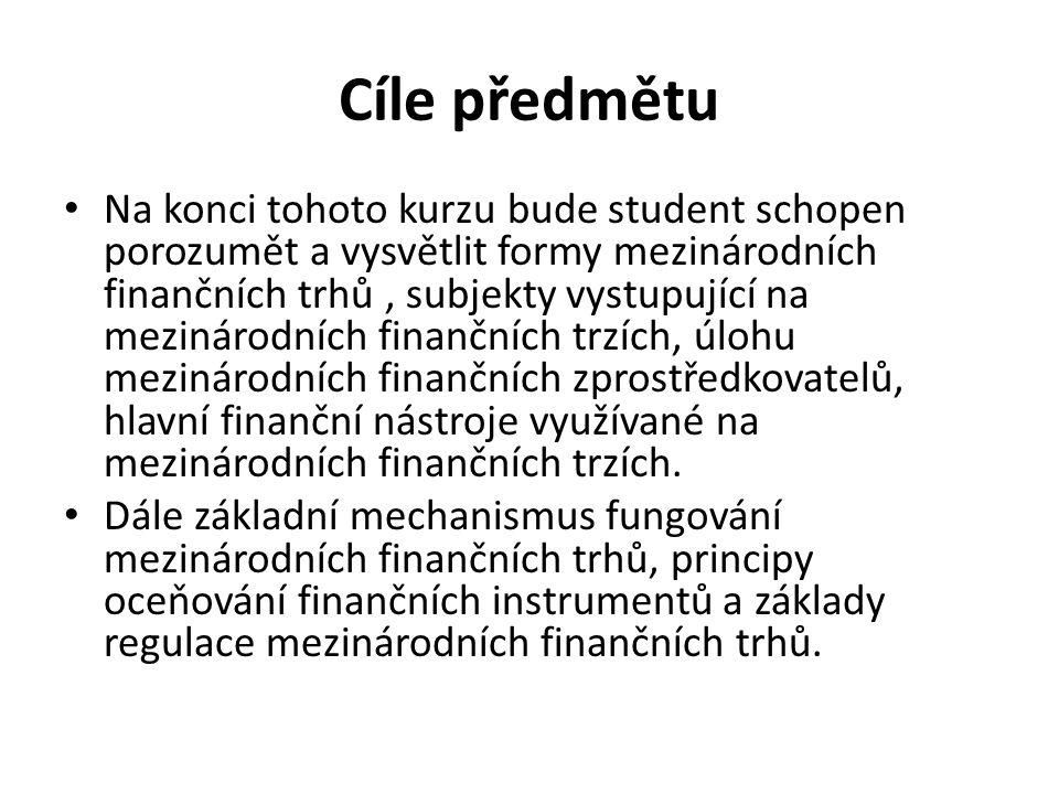 Cíle předmětu Na konci tohoto kurzu bude student schopen porozumět a vysvětlit formy mezinárodních finančních trhů, subjekty vystupující na mezinárodn