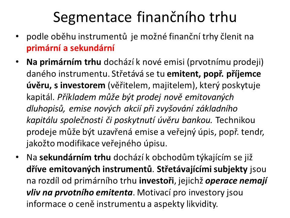 Segmentace finančního trhu podle oběhu instrumentů je možné finanční trhy členit na primární a sekundární Na primárním trhu dochází k nové emisi (prvo