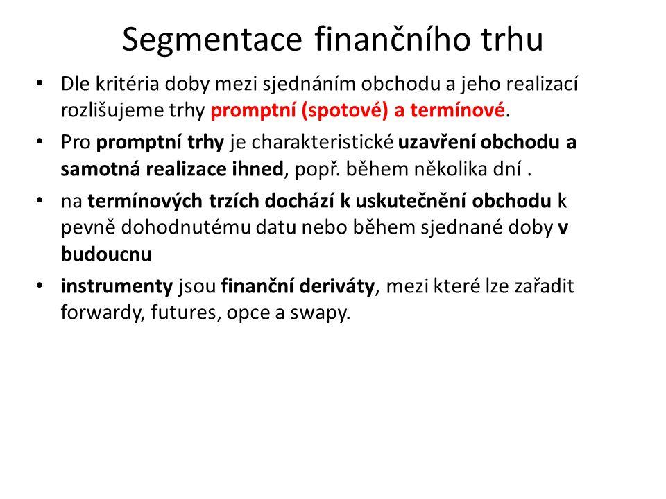 Segmentace finančního trhu Dle kritéria doby mezi sjednáním obchodu a jeho realizací rozlišujeme trhy promptní (spotové) a termínové. Pro promptní trh