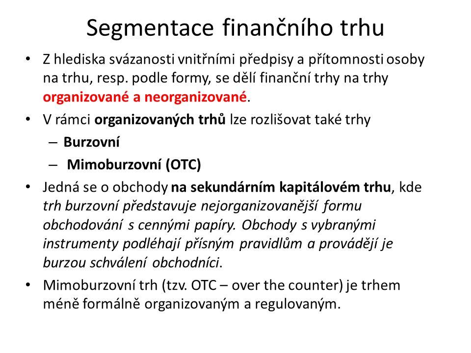 Segmentace finančního trhu Z hlediska svázanosti vnitřními předpisy a přítomnosti osoby na trhu, resp. podle formy, se dělí finanční trhy na trhy orga