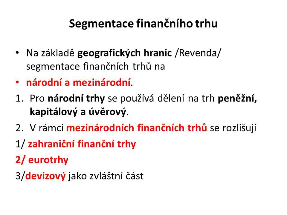 Segmentace finančního trhu Na základě geografických hranic /Revenda/ segmentace finančních trhů na národní a mezinárodní. 1.Pro národní trhy se použív