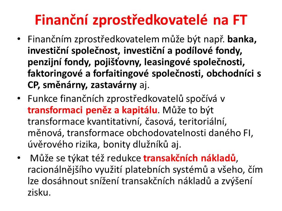 Finanční zprostředkovatelé na FT Finančním zprostředkovatelem může být např. banka, investiční společnost, investiční a podílové fondy, penzijní fondy