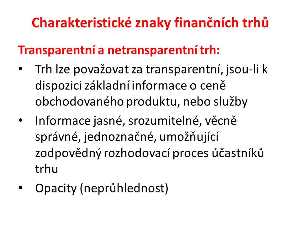 Charakteristické znaky finančních trhů Transparentní a netransparentní trh: Trh lze považovat za transparentní, jsou-li k dispozici základní informace