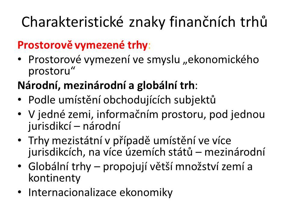 """Charakteristické znaky finančních trhů Prostorově vymezené trhy: Prostorové vymezení ve smyslu """"ekonomického prostoru"""" Národní, mezinárodní a globální"""
