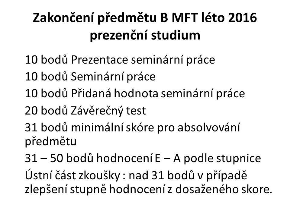 Zakončení předmětu B MFT léto 2016 prezenční studium 10 bodů Prezentace seminární práce 10 bodů Seminární práce 10 bodů Přidaná hodnota seminární prác