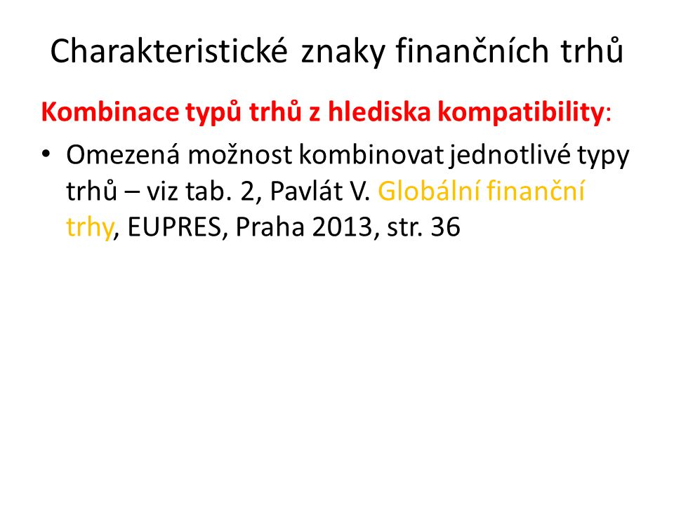 Charakteristické znaky finančních trhů Kombinace typů trhů z hlediska kompatibility: Omezená možnost kombinovat jednotlivé typy trhů – viz tab. 2, Pav