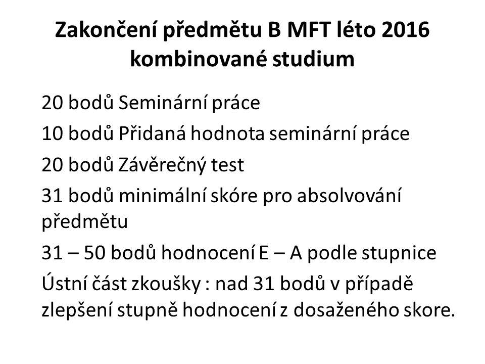 Zakončení předmětu B MFT léto 2016 kombinované studium 20 bodů Seminární práce 10 bodů Přidaná hodnota seminární práce 20 bodů Závěrečný test 31 bodů