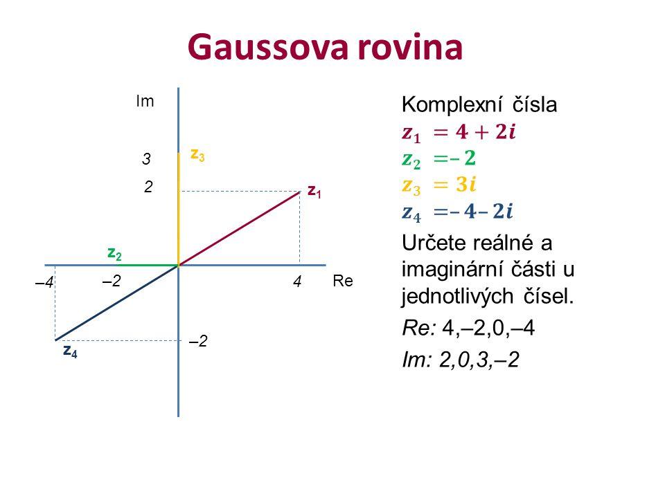 Gaussova rovina Re Im 4 2 –4 –2 3 z1z1 z4z4 z3z3 z2z2