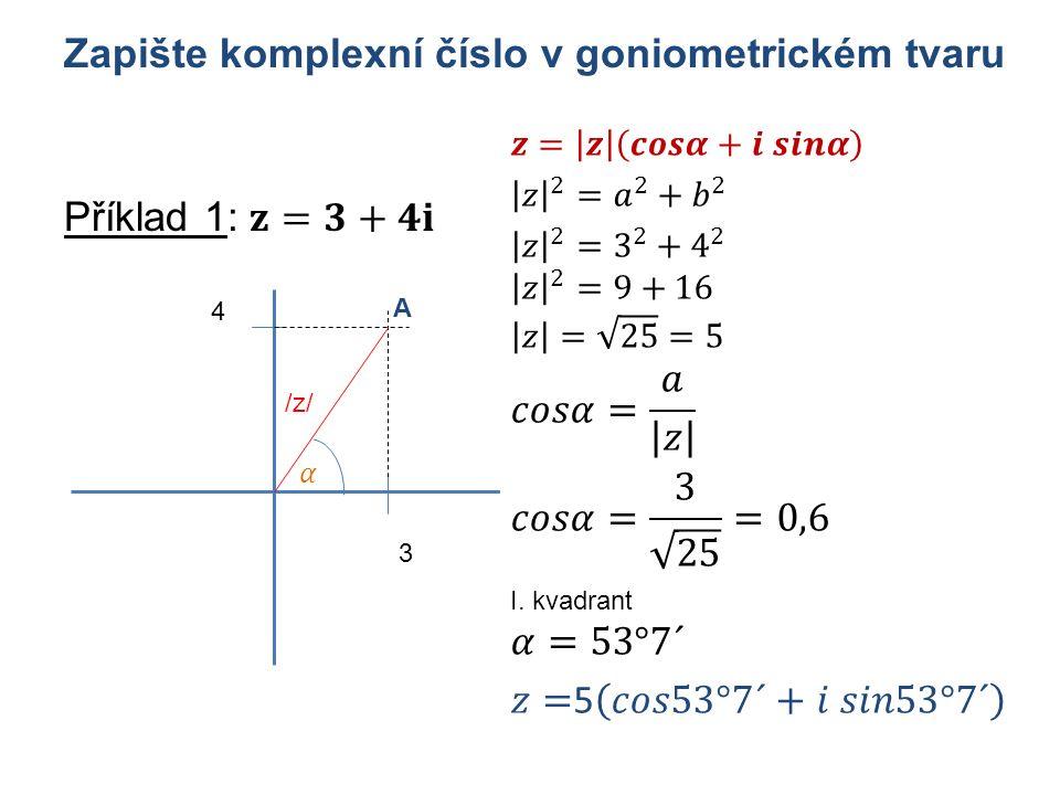 Zapište komplexní číslo v goniometrickém tvaru 4 3 A /z/