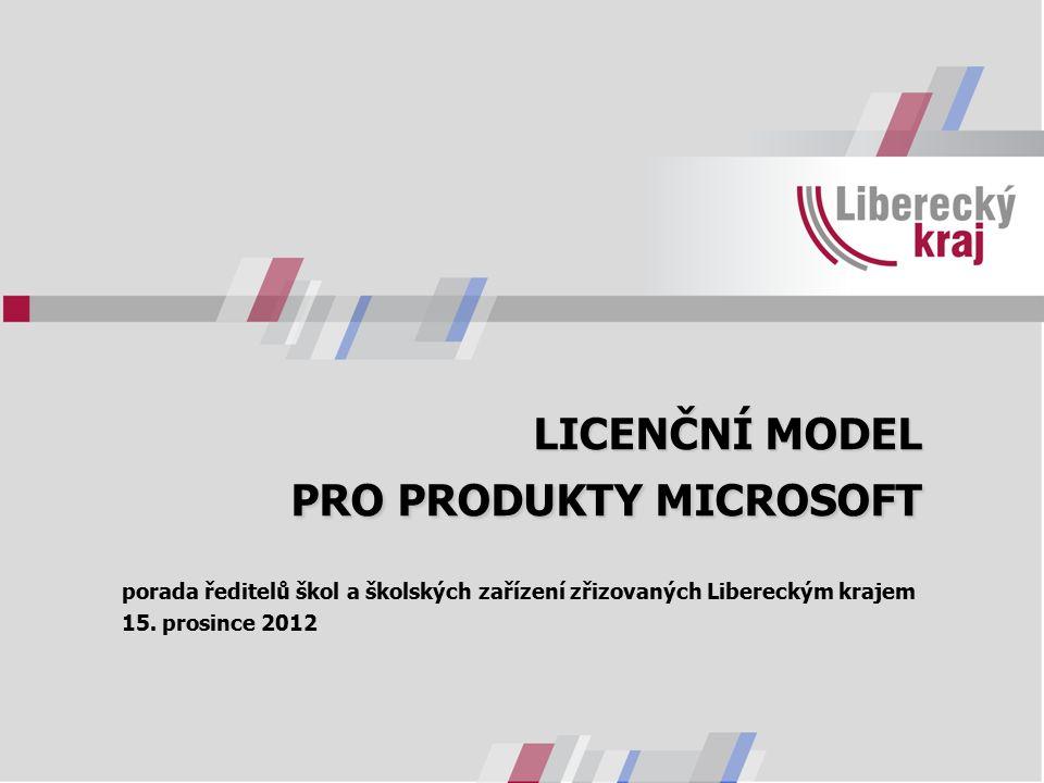 LICENČNÍ MODEL PRO PRODUKTY MICROSOFT porada ředitelů škol a školských zařízení zřizovaných Libereckým krajem 15. prosince 2012