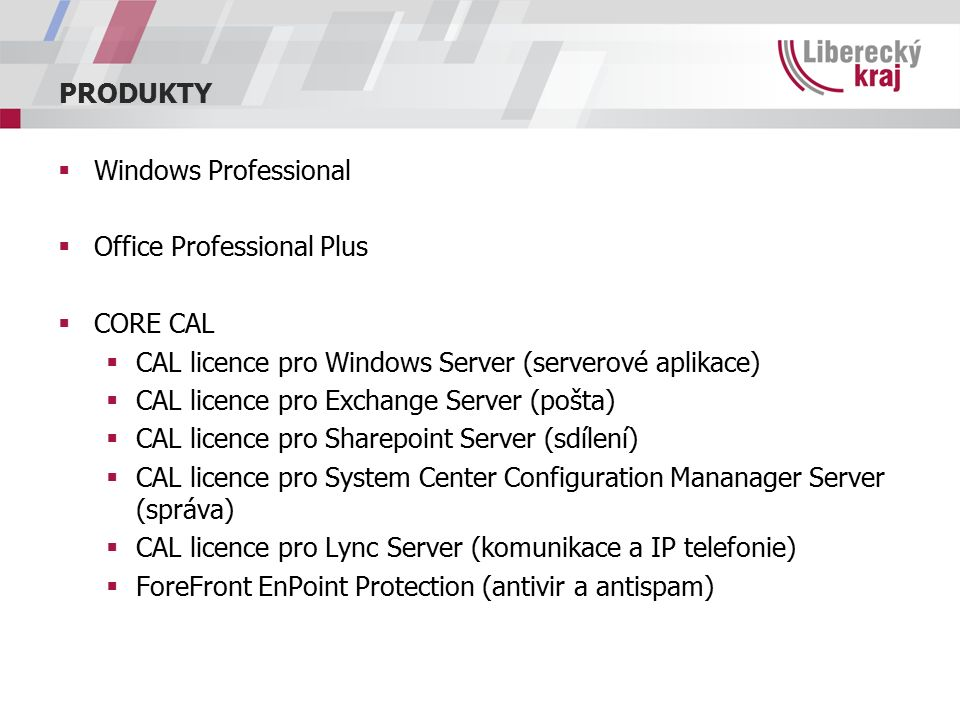 PRODUKTY  Windows Professional  Office Professional Plus  CORE CAL  CAL licence pro Windows Server (serverové aplikace)  CAL licence pro Exchange