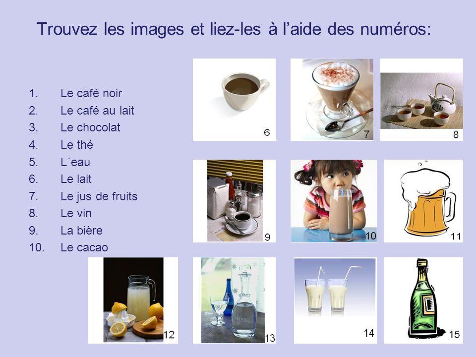 Trouvez les images et liez-les à l'aide des numéros: 1.Le café noir 2.Le café au lait 3.Le chocolat 4.Le thé 5.L´eau 6.Le lait 7.Le jus de fruits 8.Le vin 9.La bière 10.Le cacao