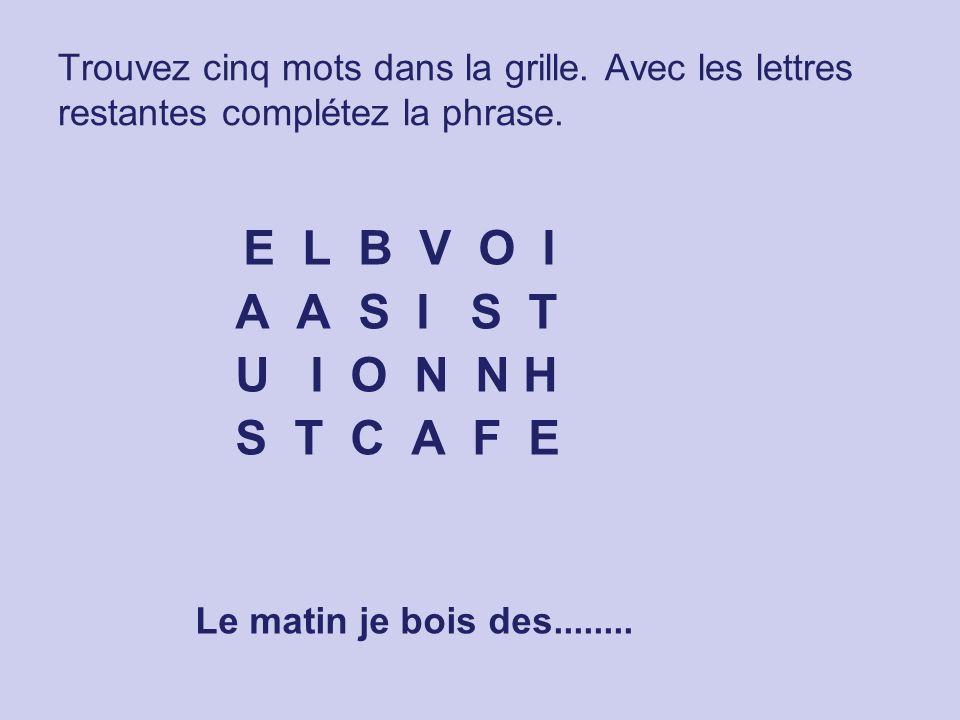 Trouvez cinq mots dans la grille. Avec les lettres restantes complétez la phrase.