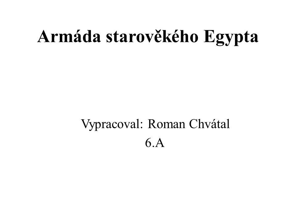 Armáda starověkého Egypta Vypracoval: Roman Chvátal 6.A