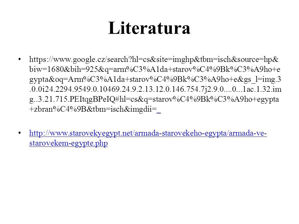 Literatura https://www.google.cz/search?hl=cs&site=imghp&tbm=isch&source=hp& biw=1680&bih=925&q=arm%C3%A1da+starov%C4%9Bk%C3%A9ho+e gypta&oq=Arm%C3%A1da+starov%C4%9Bk%C3%A9ho+e&gs_l=img.3.0.0i24.2294.9549.0.10469.24.9.2.13.12.0.146.754.7j2.9.0....0...1ac.1.32.im g..3.21.715.PEItqgBPeIQ#hl=cs&q=starov%C4%9Bk%C3%A9ho+egypta +zbran%C4%9B&tbm=isch&imgdii=__ http://www.starovekyegypt.net/armada-starovekeho-egypta/armada-ve- starovekem-egypte.php http://www.starovekyegypt.net/armada-starovekeho-egypta/armada-ve- starovekem-egypte.php