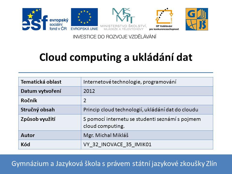 Cloud computing a ukládání dat Gymnázium a Jazyková škola s právem státní jazykové zkoušky Zlín Tematická oblastInternetové technologie, programování
