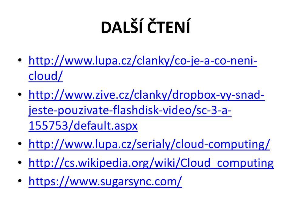 DALŠÍ ČTENÍ http://www.lupa.cz/clanky/co-je-a-co-neni- cloud/ http://www.lupa.cz/clanky/co-je-a-co-neni- cloud/ http://www.zive.cz/clanky/dropbox-vy-s