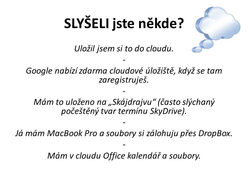 DALŠÍ ČTENÍ http://www.lupa.cz/clanky/co-je-a-co-neni- cloud/ http://www.lupa.cz/clanky/co-je-a-co-neni- cloud/ http://www.zive.cz/clanky/dropbox-vy-snad- jeste-pouzivate-flashdisk-video/sc-3-a- 155753/default.aspx http://www.zive.cz/clanky/dropbox-vy-snad- jeste-pouzivate-flashdisk-video/sc-3-a- 155753/default.aspx http://www.lupa.cz/serialy/cloud-computing/ http://cs.wikipedia.org/wiki/Cloud_computing https://www.sugarsync.com/