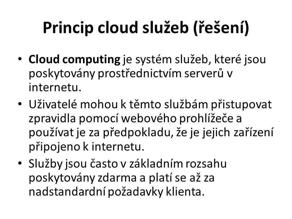 Princip cloud služeb (řešení) Cloud computing je systém služeb, které jsou poskytovány prostřednictvím serverů v internetu. Uživatelé mohou k těmto sl