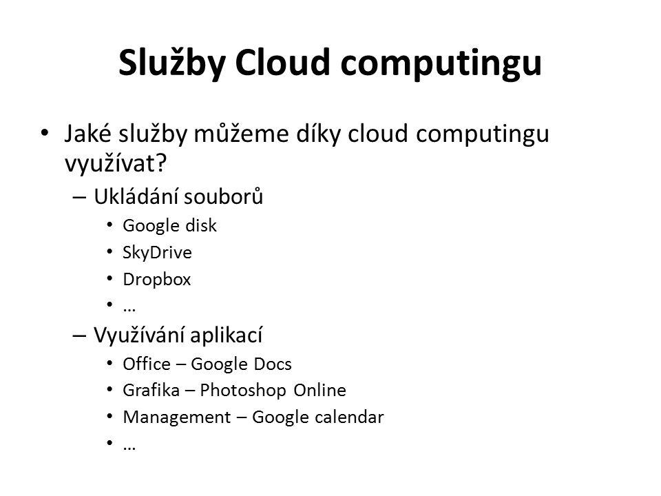 Služby Cloud computingu Jaké služby můžeme díky cloud computingu využívat? – Ukládání souborů Google disk SkyDrive Dropbox … – Využívání aplikací Offi