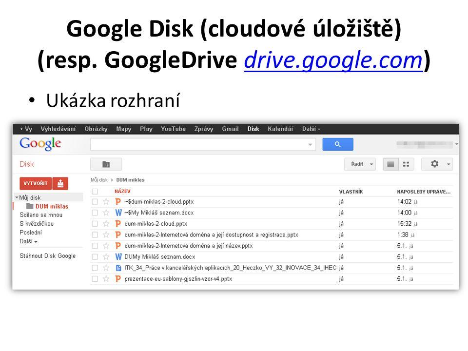 Google Disk (cloudové úložiště) (resp. GoogleDrive drive.google.com)drive.google.com Ukázka rozhraní